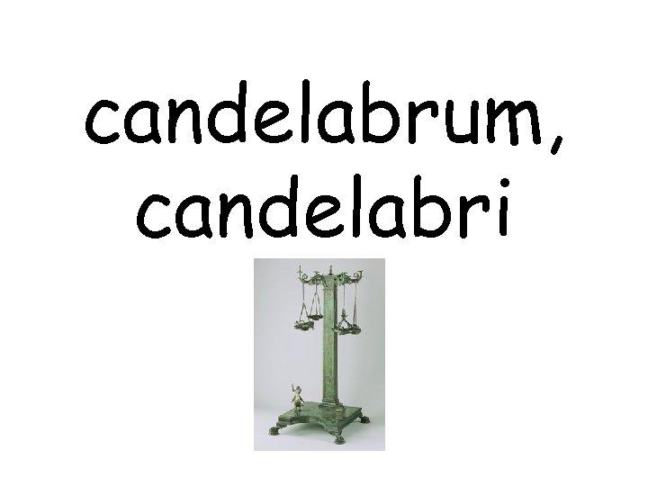 candelabrum, candelabri