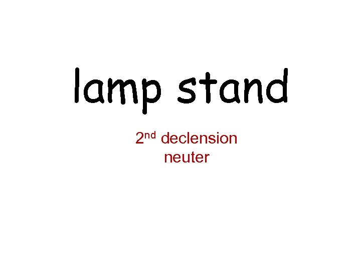 lamp stand 2 nd declension neuter