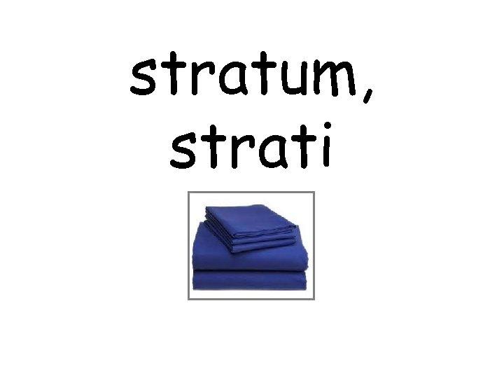 stratum, strati