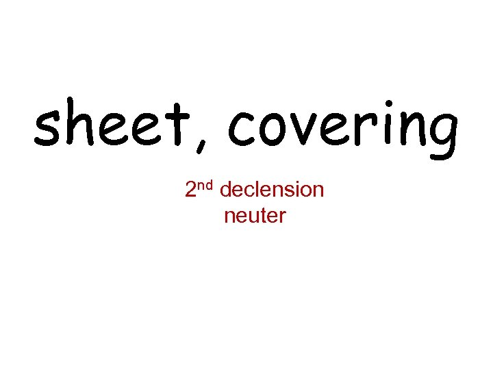sheet, covering 2 nd declension neuter