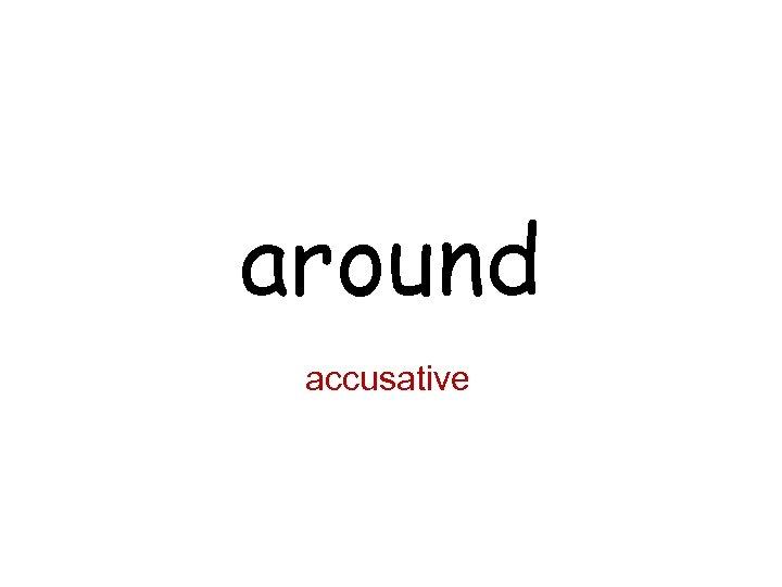 around accusative