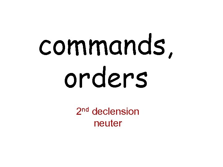 commands, orders 2 nd declension neuter