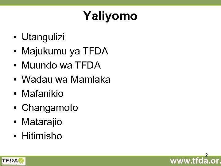 Yaliyomo • • Utangulizi Majukumu ya TFDA Muundo wa TFDA Wadau wa Mamlaka Mafanikio