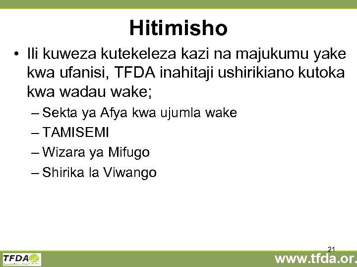 Hitimisho • Ili kuweza kutekeleza kazi na majukumu yake kwa ufanisi, TFDA inahitaji ushirikiano