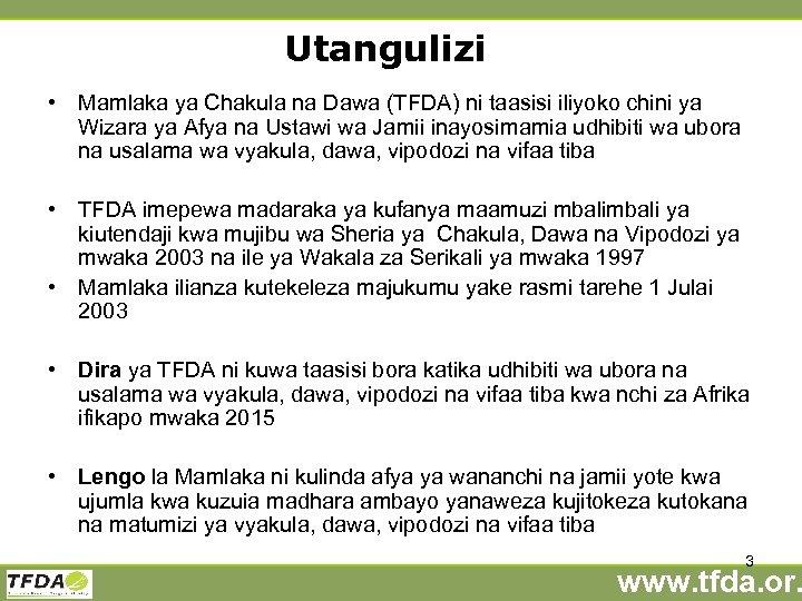 Utangulizi • Mamlaka ya Chakula na Dawa (TFDA) ni taasisi iliyoko chini ya Wizara
