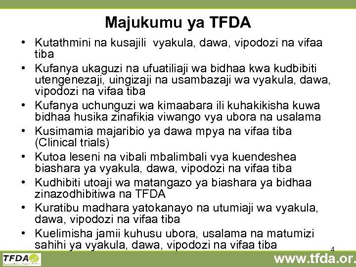 Majukumu ya TFDA • Kutathmini na kusajili vyakula, dawa, vipodozi na vifaa tiba •