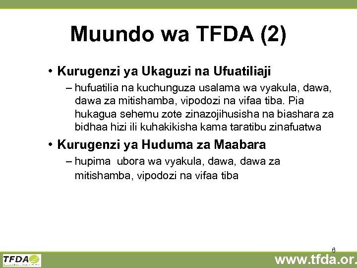 Muundo wa TFDA (2) • Kurugenzi ya Ukaguzi na Ufuatiliaji – hufuatilia na kuchunguza