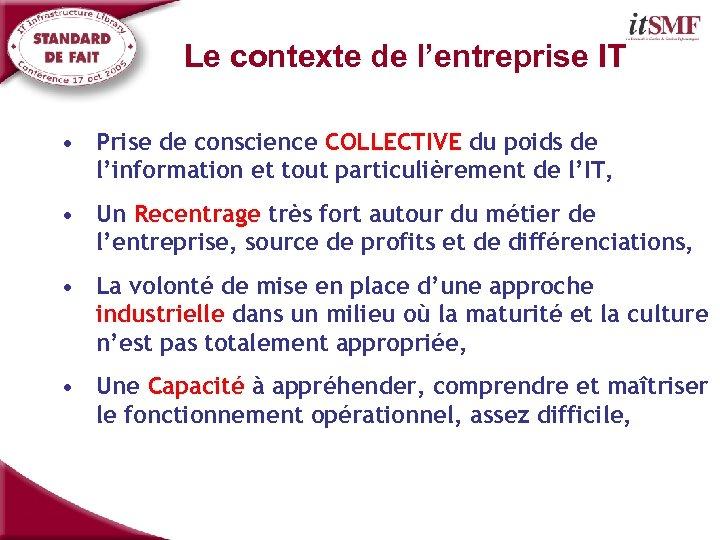 Le contexte de l'entreprise IT • Prise de conscience COLLECTIVE du poids de l'information