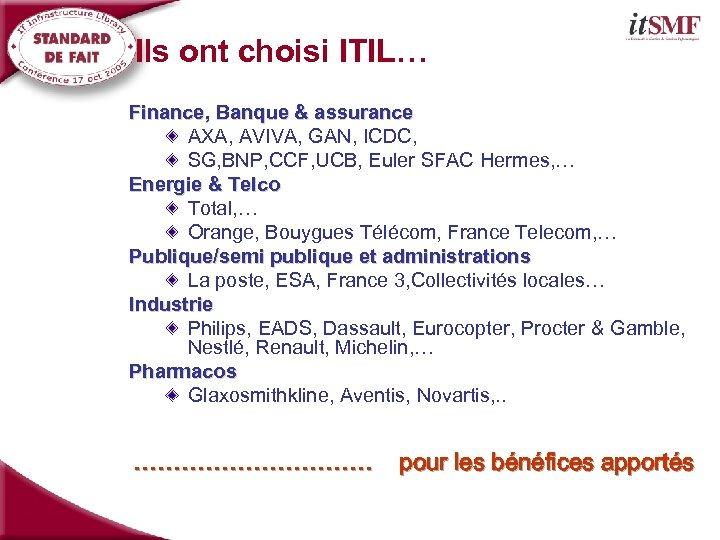Ils ont choisi ITIL… Finance, Banque & assurance AXA, AVIVA, GAN, ICDC, SG, BNP,