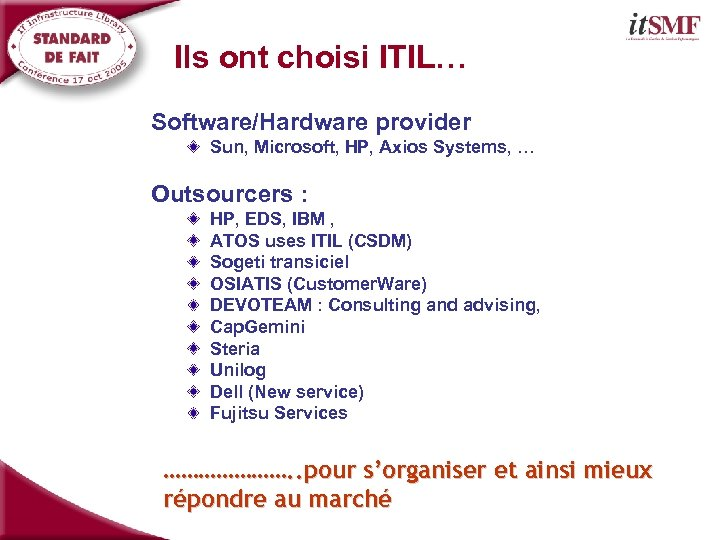 Ils ont choisi ITIL… Software/Hardware provider Sun, Microsoft, HP, Axios Systems, … Outsourcers :