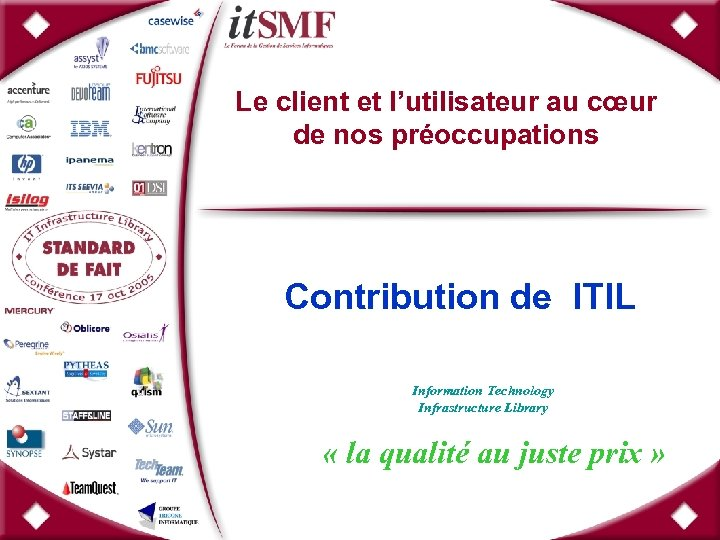 Le client et l'utilisateur au cœur de nos préoccupations Contribution de ITIL Information Technology