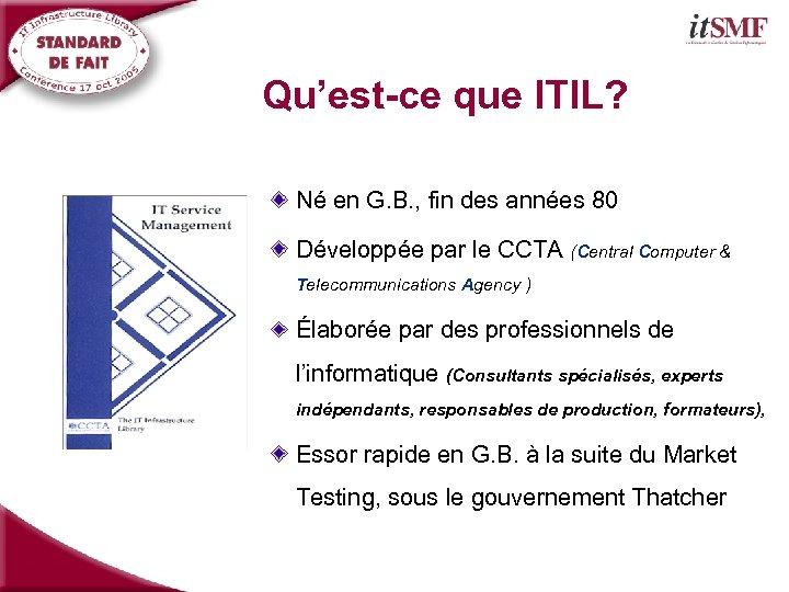 Qu'est-ce que ITIL? Né en G. B. , fin des années 80 Développée par