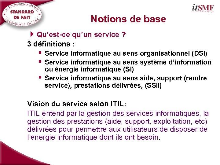 Notions de base 4 Qu'est-ce qu'un service ? 3 définitions : § Service informatique