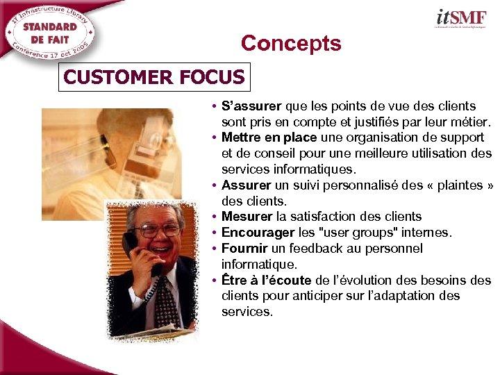 Concepts CUSTOMER FOCUS • S'assurer que les points de vue des clients sont pris