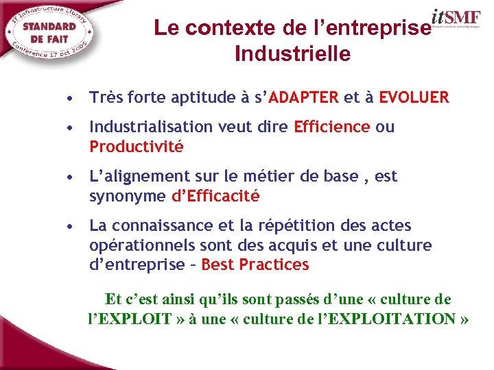 Le contexte de l'entreprise Industrielle • Très forte aptitude à s'ADAPTER et à EVOLUER