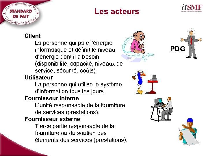 Les acteurs Client La personne qui paie l'énergie informatique et définit le niveau d'énergie