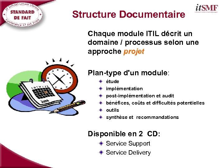 Structure Documentaire Chaque module ITIL décrit un domaine / processus selon une approche projet