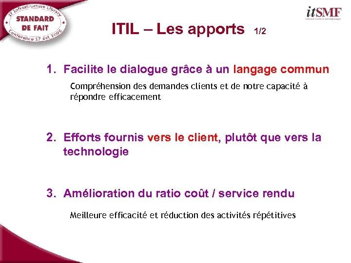 ITIL – Les apports 1/2 1. Facilite le dialogue grâce à un langage commun