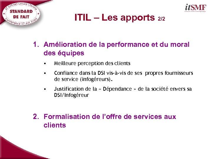 ITIL – Les apports 2/2 1. Amélioration de la performance et du moral des