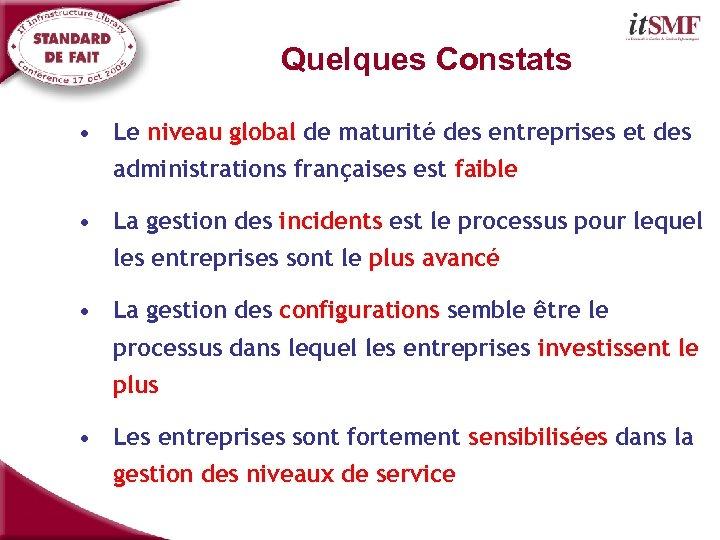 Quelques Constats • Le niveau global de maturité des entreprises et des administrations françaises