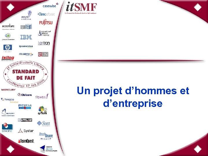 Un projet d'hommes et d'entreprise