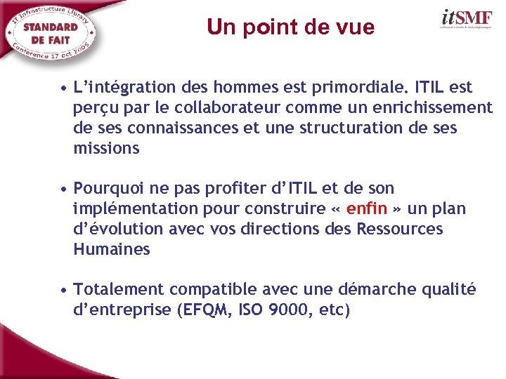 Un point de vue • L'intégration des hommes est primordiale. ITIL est perçu par
