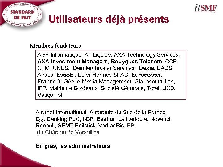 Utilisateurs déjà présents Membres fondateurs AGF Informatique, Air Liquide, AXA Technology Services, AXA Investment