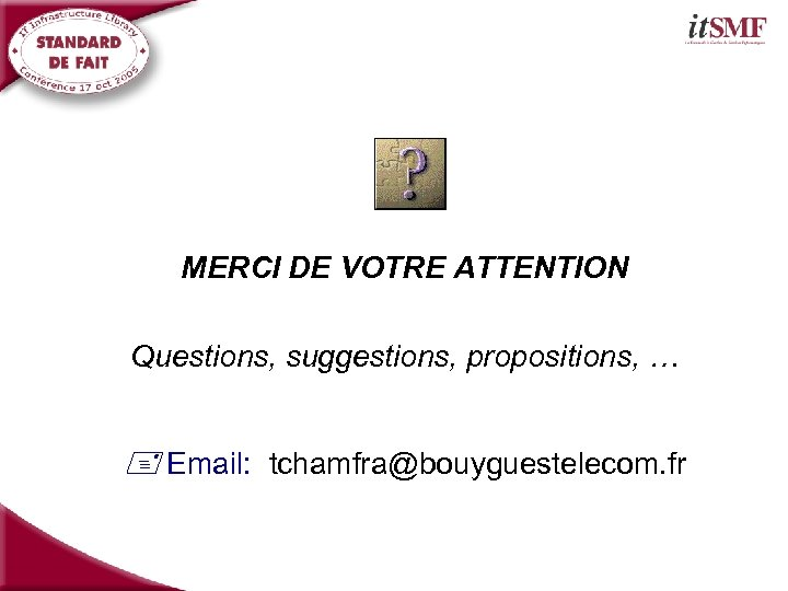 MERCI DE VOTRE ATTENTION Questions, suggestions, propositions, … + Email: tchamfra@bouyguestelecom. fr