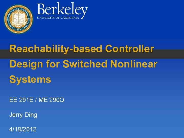 Reachability-based Controller Design for Switched Nonlinear Systems EE 291 E / ME 290 Q