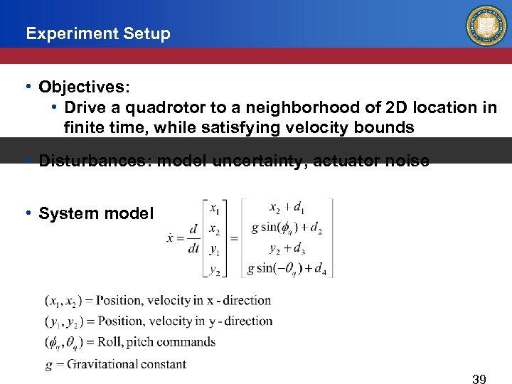 Experiment Setup • Objectives: • Drive a quadrotor to a neighborhood of 2 D