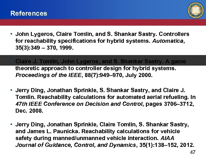 References • John Lygeros, Claire Tomlin, and S. Shankar Sastry. Controllers for reachability specifications