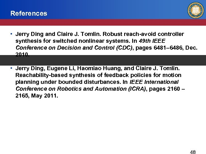 References • Jerry Ding and Claire J. Tomlin. Robust reach-avoid controller synthesis for switched