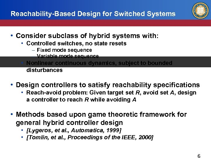 Reachability-Based Design for Switched Systems • Consider subclass of hybrid systems with: • Controlled