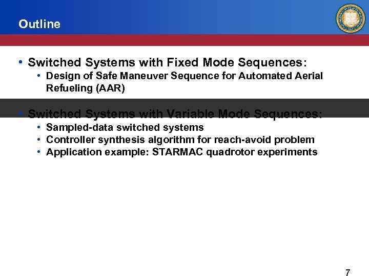 Outline • Switched Systems with Fixed Mode Sequences: • Design of Safe Maneuver Sequence