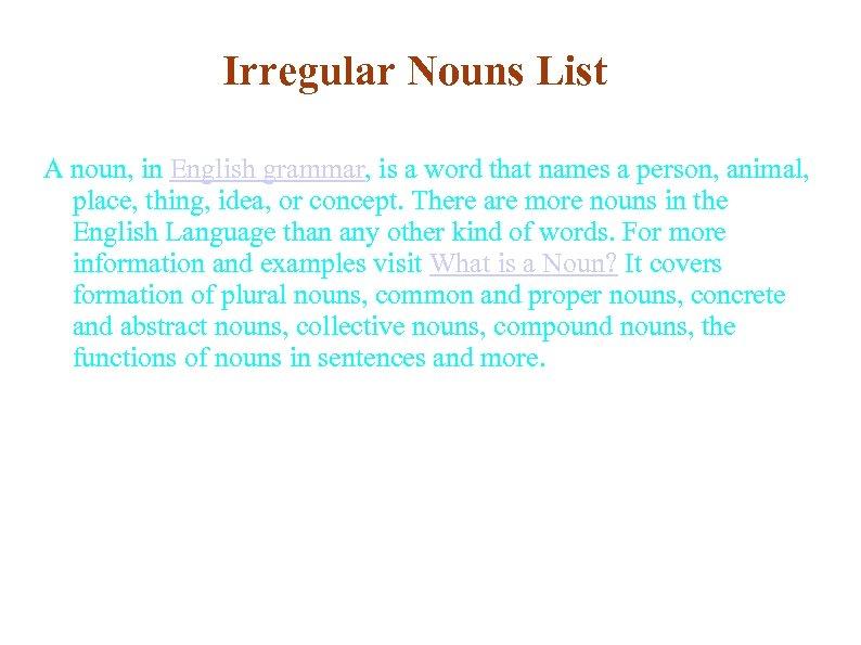 Irregular Nouns List A noun, in English grammar, is a word that names a