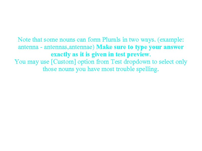 Note that some nouns can form Plurals in two ways. (example: antenna - antennas,