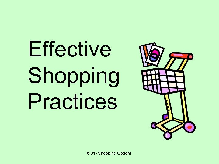 Effective Shopping Practices 6. 01 - Shopping Options