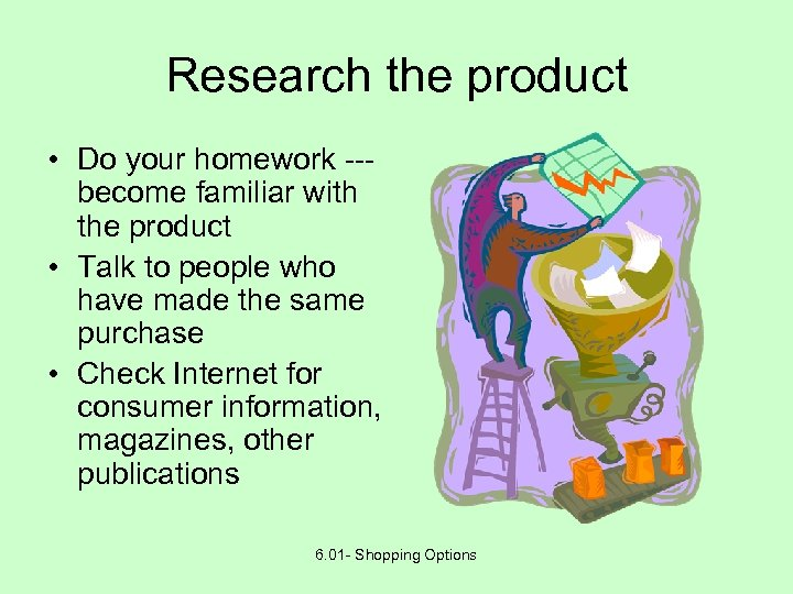 Research the product • Do your homework --become familiar with the product • Talk