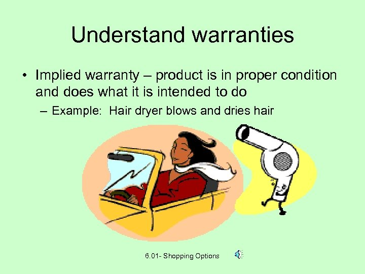 Understand warranties • Implied warranty – product is in proper condition and does what