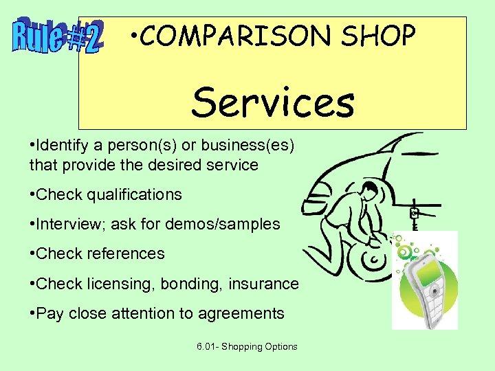 • COMPARISON SHOP Services • Identify a person(s) or business(es) that provide the