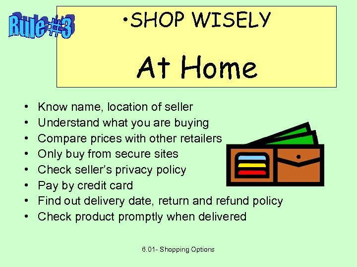 • SHOP WISELY At Home • • Know name, location of seller Understand