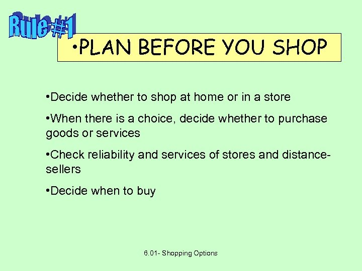• PLAN BEFORE YOU SHOP • Decide whether to shop at home or