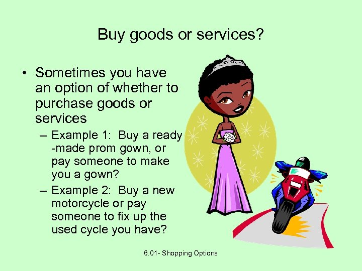 Buy goods or services? • Sometimes you have an option of whether to purchase