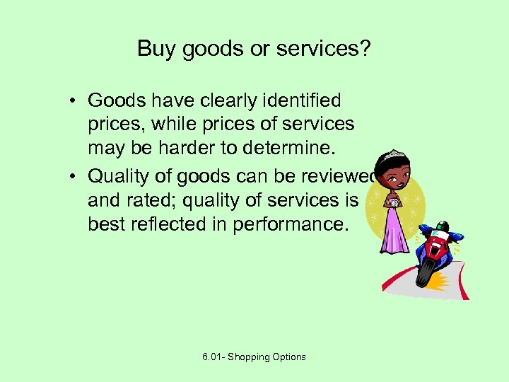 Buy goods or services? • Goods have clearly identified prices, while prices of services