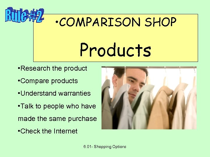 • COMPARISON SHOP Products • Research the product • Compare products • Understand