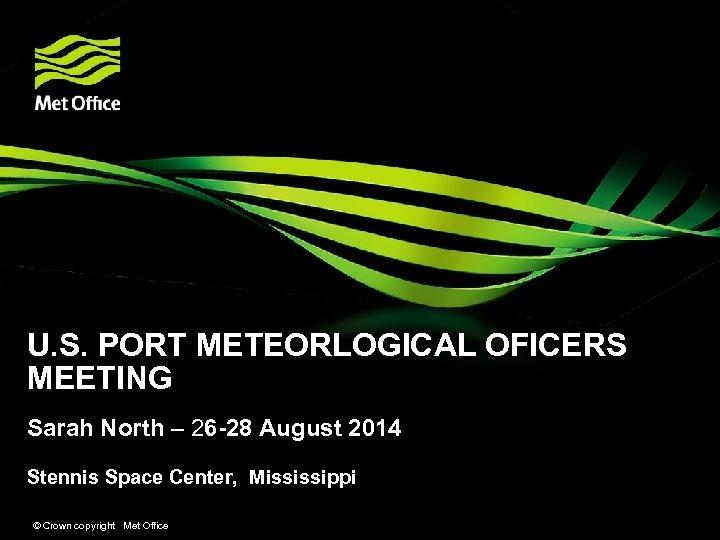 U. S. PORT METEORLOGICAL OFICERS MEETING Sarah North – 26 -28 August 2014 Stennis