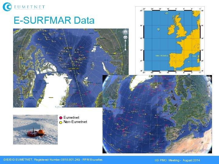 E-SURFMAR Data Eumetnet Non-Eumetnet GIE/EIG EUMETNET, Registered Number 0818. 801. 249 - RPM Bruxelles