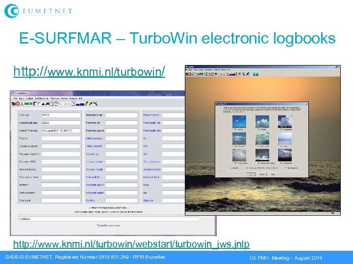 E-SURFMAR – Turbo. Win electronic logbooks http: //www. knmi. nl/turbowin/webstart/turbowin_jws. jnlp GIE/EIG EUMETNET, Registered