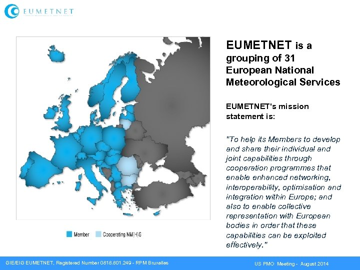 EUMETNET is a grouping of 31 European National Meteorological Services EUMETNET's mission statement is:
