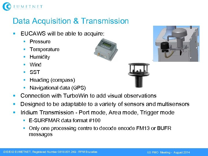 Data Acquisition & Transmission EUCAWS will be able to acquire: Pressure Temperature Humidity Wind